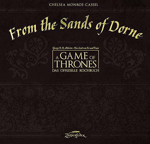 """From the Sands of Dorne: Eine Ergänzung zu A Game of Thrones – Das offizielle Kochbuch: Eine Ergänzug zu """"Game of Thrones - Das offizielle Kochbuch"""""""