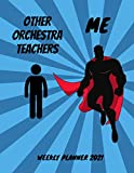 Orchestra Teachers Weekly Planner 2021: Funny Superhero Gift Idea For A Orchestra Teacher For Men | Unique & Cool Present For Him | Large Super Hero ... Book With To Do List & Calendar Views