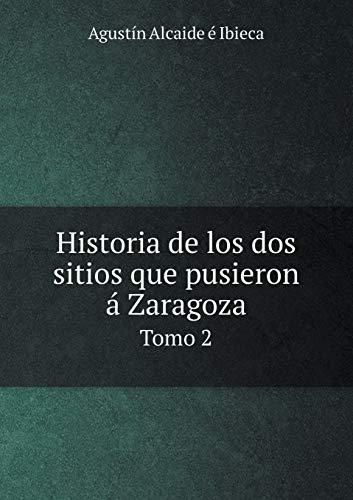 Historia de los dos sitios que pusieron á Zaragoza Tomo 2