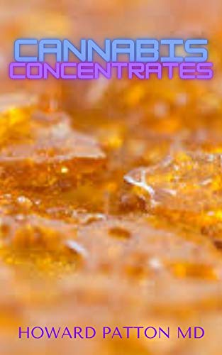 CANNABIS CONCENTRATES: All You Need To Know About Different Cannabis Concentrations And Much More (English Edition)