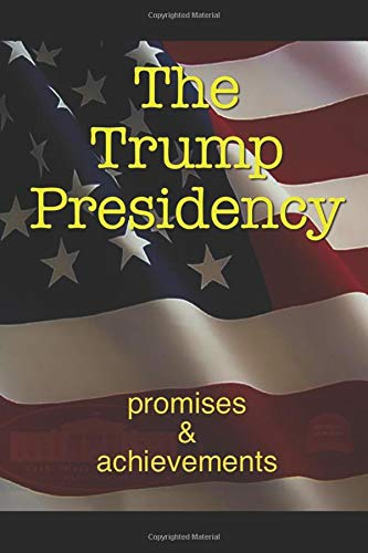 The Trump Presidency: Promises & Achievements