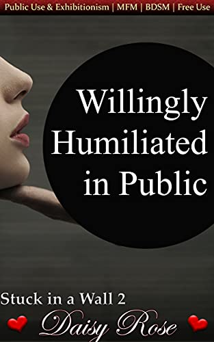 Willingly Humiliated in Public: Public Use & Exhibitionism | MFM | BDSM | Free Use (Stuck in a Wall)