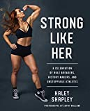 Strong Like Her: A Celebration of Rule Breakers, History Makers, and...