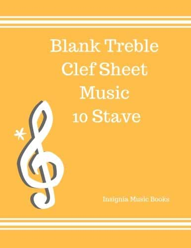 Blank Treble Clef Sheet Music 10 Stave: Treble Clef Empty Staff, Manuscript Sheets Notation Paper For Composing For Musicians,Teachers, Students, Songwriting. Book Notebook Journal 100 Pages