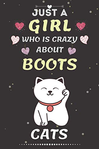 Just a Girl who is Crazy About Boots Cats: Boots Cats Lovers Funny Write & Draw Notebook for Girls. Perfect Christmas and Birthday Gift for Any Year ... (Animals Lovers Girls ), 6x9 - 100 pages