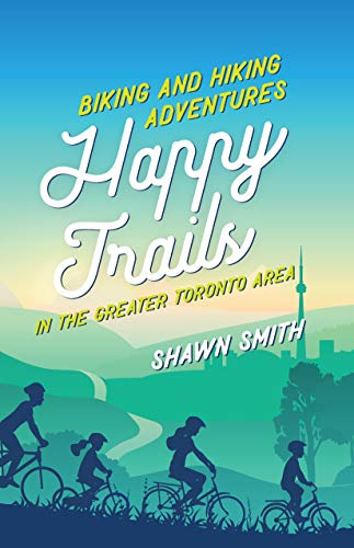 Happy Trails: Biking and Hiking Adventures in the Greater Toronto Area (English Edition)