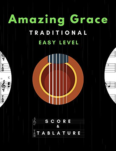 Amazing Grace – Solo Guitar Easy Level -Traditional Song In Standard Notation and Tablature for Beginners: TABS and Scores with short TAB description and Chord Chart, Ukulele Strum, Black Cover Gift