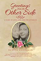 Greetings from the Other Side: A Story of Love, Loss, and the Afterlife