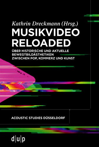 Musikvideo reloaded: Über historische und aktuelle Bewegtbildästhetiken zwischen Pop, Kommerz und