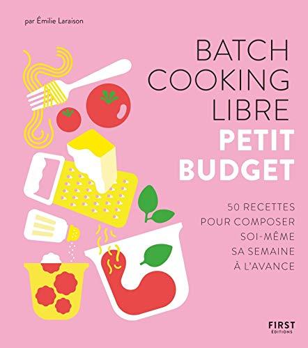 Batch cooking libre - Petit budget, 50 recettes pour composer soi-même sa semaine à l'avance