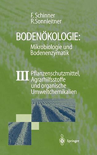 Bodenökologie: Mikrobiologie und Bodenenzymatik Band III: Pflanzenschutzmittel, Agrarhilfsstoffe und organische Umweltchemikalien