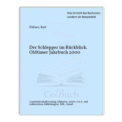 Der Schlepper im Rückblick. Oldtimer Jahrbuch. Schlepper und Landmaschinen in Deutschland: Der Schlepper im Rückblick, Oldtimer-Jahrbuch 2000