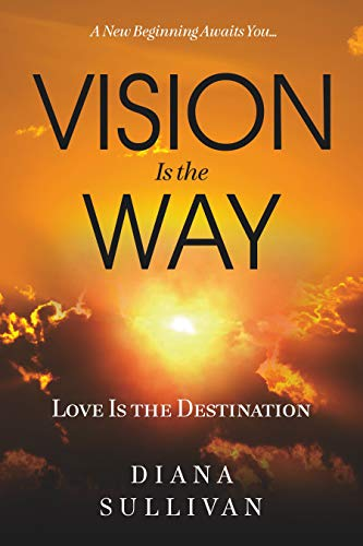 Vision Is the Way: Love Is the Destination