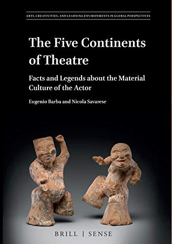 The Five Continents of Theatre: Facts and Legends about the Material Culture of the Actor: 1 (Arts, Creativities, and Learning Environments in Global Perspectives)
