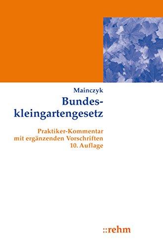 Bundeskleingartengesetz: Praktiker-Kommentar mit ergänzenden Vorschriften