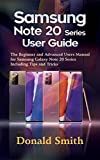 Samsung Note 20 Series User Guide: The Beginner and Advanced Users Manual For Samsung Galaxy Note 20 Series Including Tips and Tricks (English Edition)