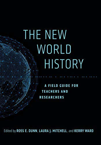 The New World History: A Field Guide for Teachers and Researchers (California World History Library)