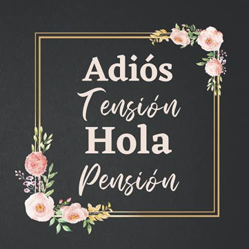 Adiós tensión hola pensión - Libro de Firmas Jubilacion: para jubilados, hombre o mujer. Regalo original y divertido de jubilacion para despedida compañeros de trabajo. Para recuerdos y felicitaciones