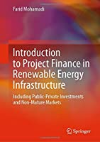 Introduction to Project Finance in Renewable Energy Infrastructure: Including Public-Private Investments and Non-Mature Markets