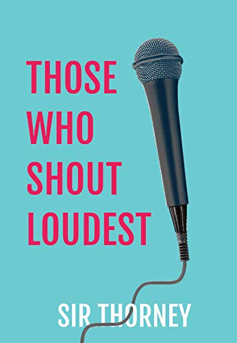 Those Who Shout Loudest