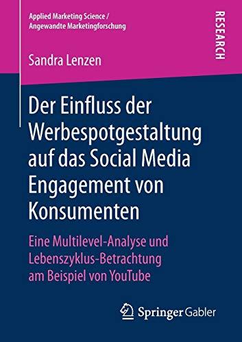 Der Einfluss der Werbespotgestaltung auf das Social Media Engagement von Konsumenten: Eine Multilevel-Analyse und Lebenszyklus-Betrachtung am Beispiel ... Science / Angewandte Marketingforschung)