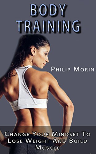 Body Training: Change Your Mindset to Lose Weight and Build Muscle (Fitness Quotes) (Health Fitness Quotes Weight Loss Inspirational Happiness) (English Edition)