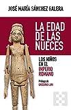 La Edad De Las nueces: Los niños en el Imperio Romano: 79 (NUEVO ENSAYO)