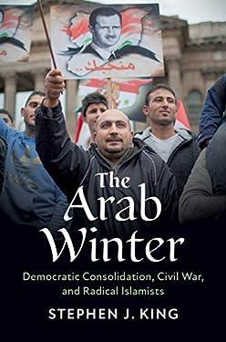The Arab Winter: Democratic Consolidation, Civil War, and Radical Islamists