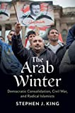 The Arab Winter: Democratic Consolidation, Civil War, and Radical Islamists