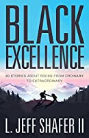 Black Excellence: 20 Stories about Rising from Ordinary to Extraordinary