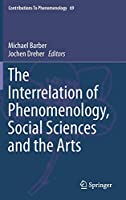 The Interrelation of Phenomenology, Social Sciences and the Arts (Contributions to Phenomenology (69))