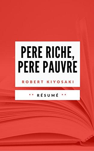 Résumé du Livre PERE RICHE, PERE PAUVRE: en Francais