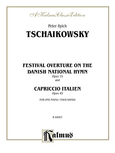 Festival Overture on the Danish National Hymn, Opus 15, and Capriccio Italien, Opus 45: Piano Duo/Duet (1 Piano, 4 Hands) (Kalmus Edition) (English Edition)