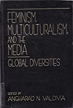 Feminism, Multiculturalism, and the Media: Global Diversities