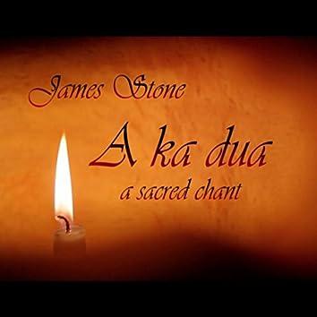 A Ka Dua - A Sacred Chant