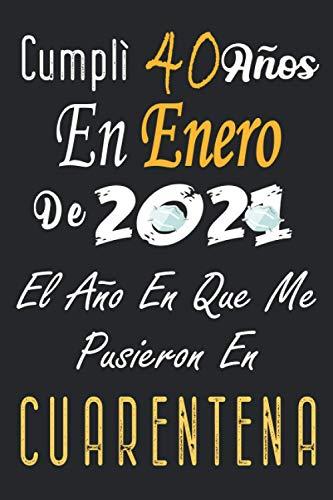 Cumplí 40 Años En Enero De 2021, El Año En Que Me Pusieron En Cuarentena: Regalo de cumpleaños de 40 años para mujeres y hombres, 40 años cumpleaños ... Agenda... idea de regalo perfecta.
