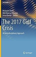 The 2017 Gulf Crisis: An Interdisciplinary Approach (Gulf Studies, 3)