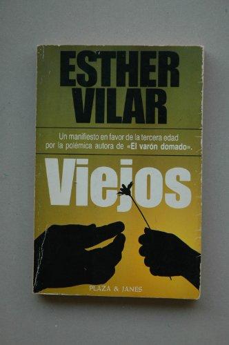 Viejos : manifiesto de los nuevos viejos / Esther Vilar ; traducido por Juan Godo Costal
