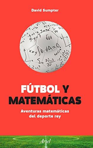 Fútbol y Matemáticas: Aventuras matemáticas del deporte rey (Ariel)