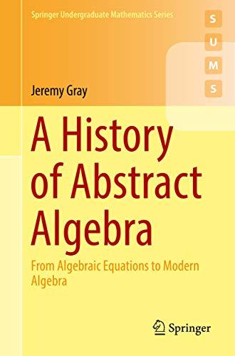 A History of Abstract Algebra: From Algebraic Equations to Modern Algebra (Springer Undergraduate Mathematics Series) (English Edition)
