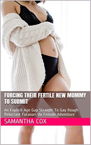 Forcing Their Fertile New Mommy To Submit: An Explicit Age Gap Straight To Gay Rough Reluctant Futanari On Female Adventure (English Edition)