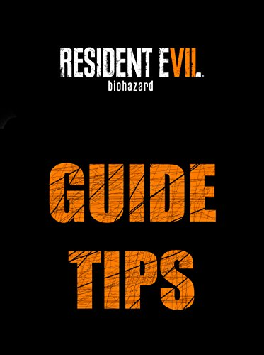 Resident Evil 7 Tips Guides (English Edition)