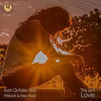 This Isn't Love (feat. Mikha'el & Atez Aladi)