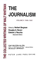 The Journalism: 1846-1848 (Whitman, Walt, Works.)