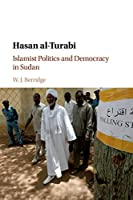 Hasan al-Turabi: Islamist Politics and Democracy in Sudan