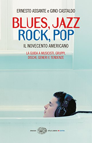 Blues, Jazz, Rock, Pop: Il Novecento americano (Einaudi. Stile libero Vol. 1173) (Italian Edition)