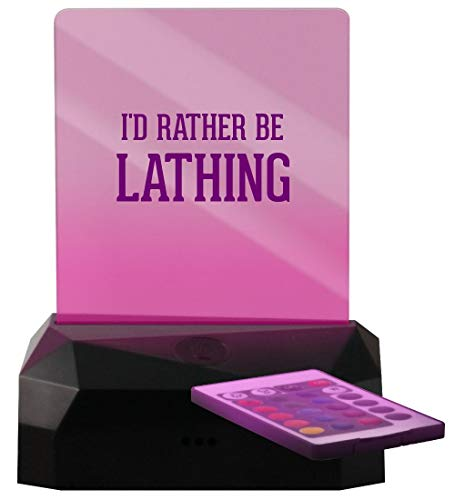 I'd Rather Be Lathing - LED Rechargeable USB Edge Lit Sign