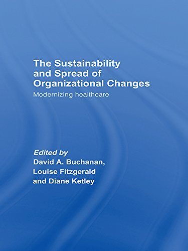 The Sustainability and Spread of Organizational Change: Modernizing Healthcare (Routledge Studies in