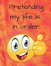 Pretending My Life is in Order.: Funny Brightly Coloured High Quality Notebook 8.5x11 Inches 120 Lined Pages with Margin.