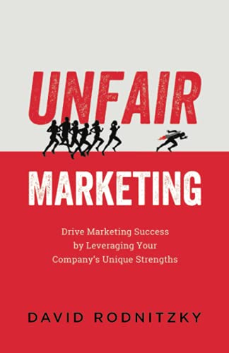 Compare Textbook Prices for Unfair Marketing: Drive Marketing Success by Leveraging Your Company's Unique Strengths  ISBN 9781544506623 by Rodnitzky, David